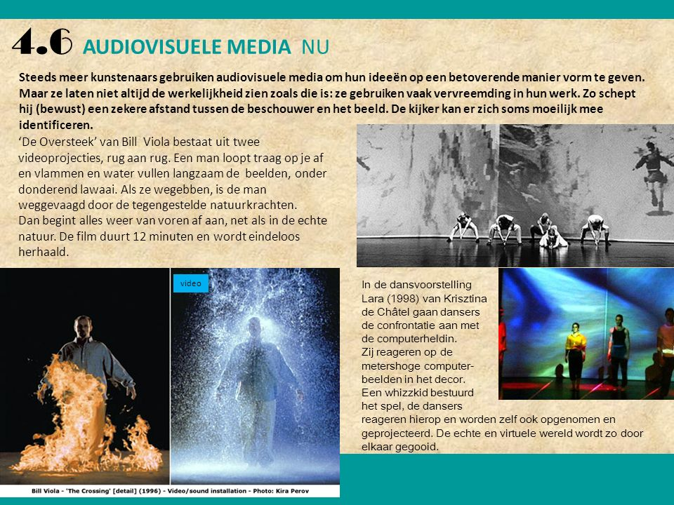 4.6 AUDIOVISUELE MEDIA NU Steeds meer kunstenaars gebruiken audiovisuele media om hun ideeën op een betoverende manier vorm te geven.