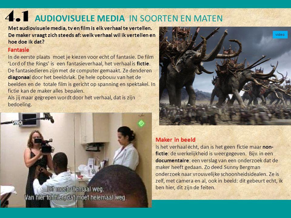 4.1 AUDIOVISUELE MEDIA IN SOORTEN EN MATEN Fantasie In de eerste plaats moet je kiezen voor echt of fantasie.