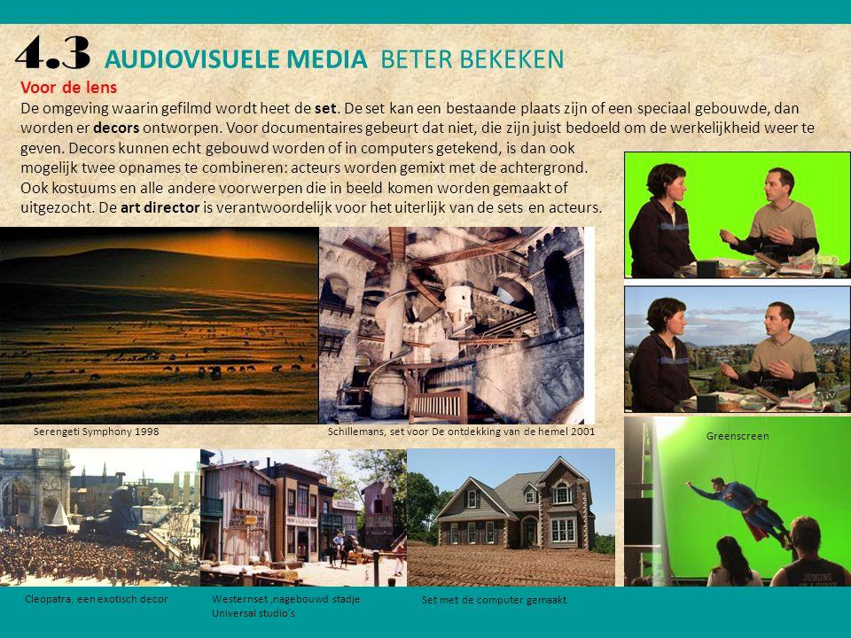 4.3 AUDIOVISUELE MEDIA BETER BEKEKEN Voor de lens De omgeving waarin gefilmd wordt heet de set.