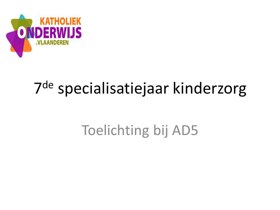 7 de specialisatiejaar kinderzorg Toelichting bij AD5