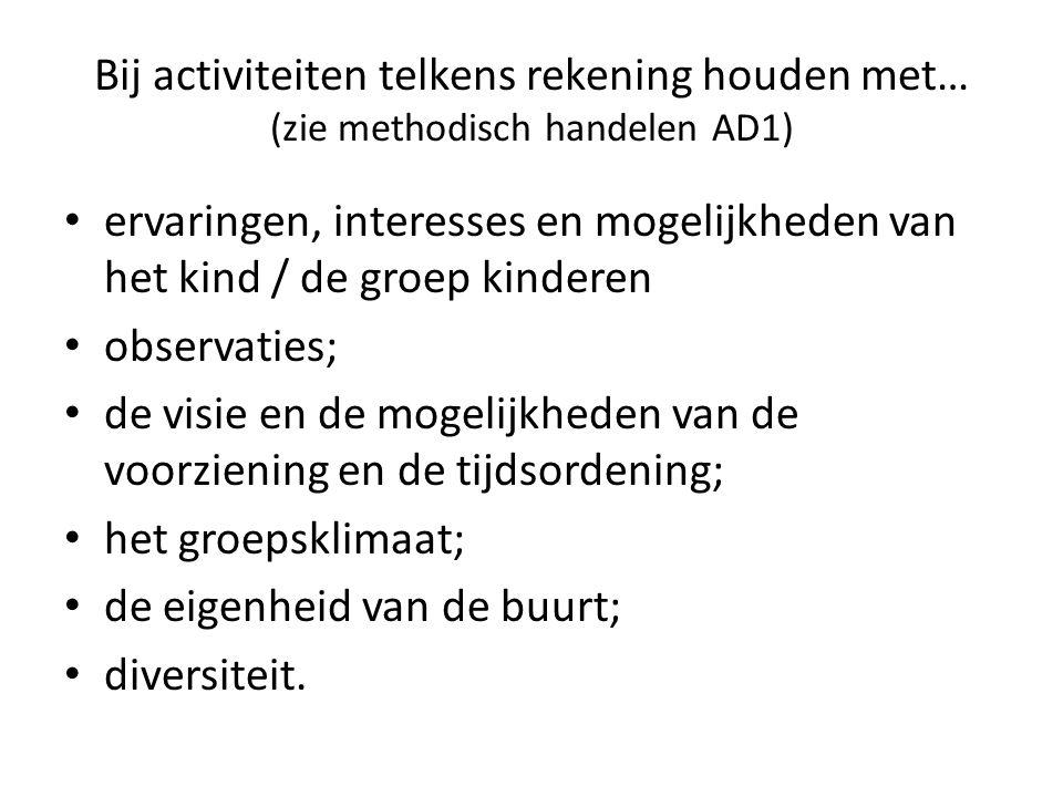 Bij activiteiten telkens rekening houden met… (zie methodisch handelen AD1) ervaringen, interesses en mogelijkheden van het kind / de groep kinderen o