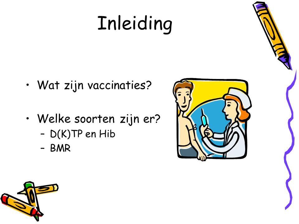 Inleiding Wat zijn vaccinaties Welke soorten zijn er –D(K)TP en Hib –BMR