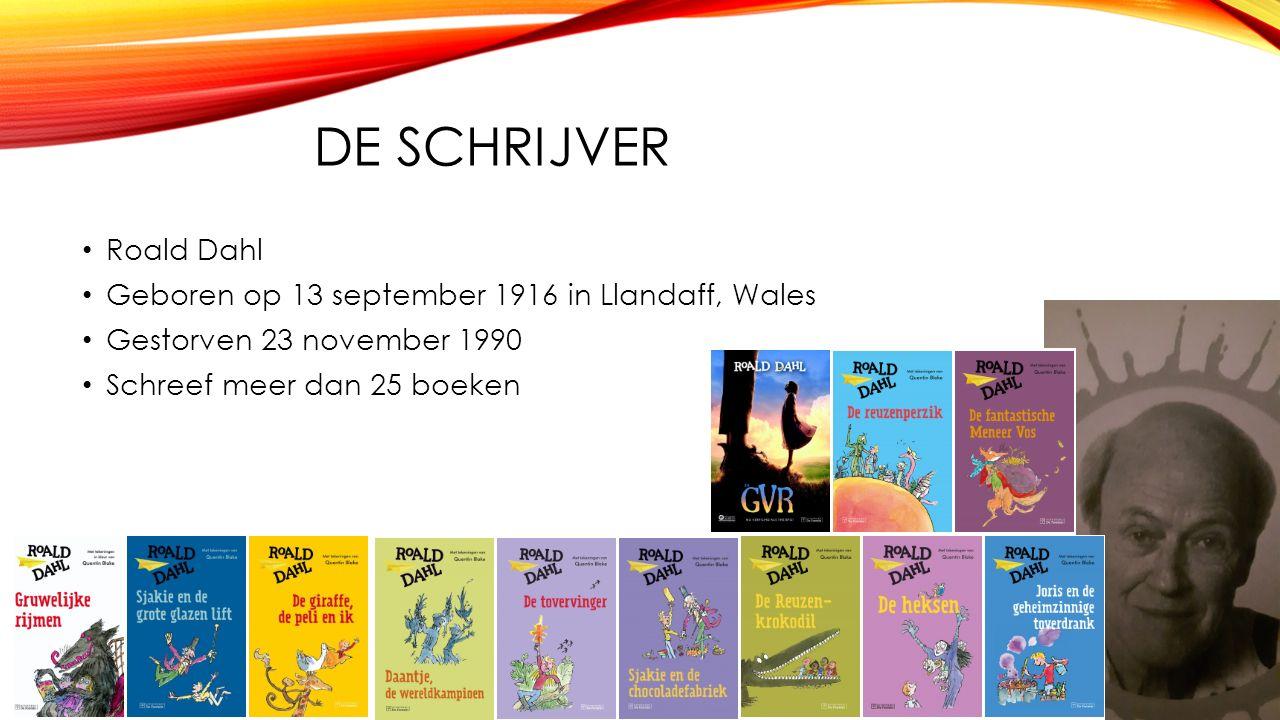 DE SCHRIJVER Roald Dahl Geboren op 13 september 1916 in Llandaff, Wales Gestorven 23 november 1990 Schreef meer dan 25 boeken