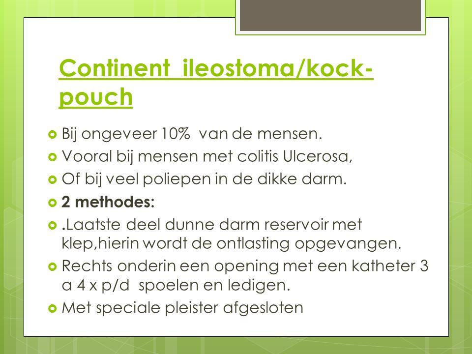 Continent ileostoma/kock- pouch  Bij ongeveer 10% van de mensen.