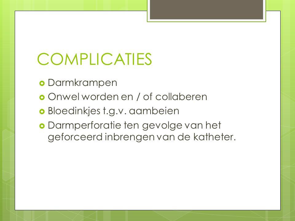 COMPLICATIES  Darmkrampen  Onwel worden en / of collaberen  Bloedinkjes t.g.v.