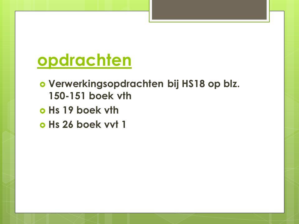 opdrachten  Verwerkingsopdrachten bij HS18 op blz.