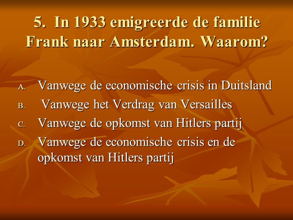 5. In 1933 emigreerde de familie Frank naar Amsterdam.