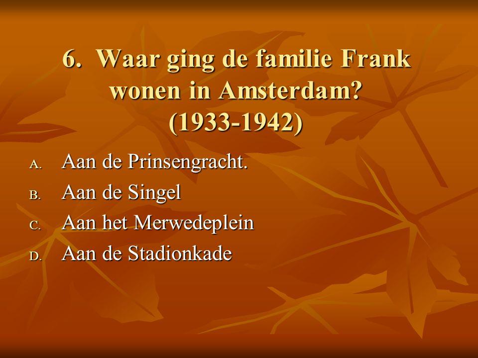 6. Waar ging de familie Frank wonen in Amsterdam.