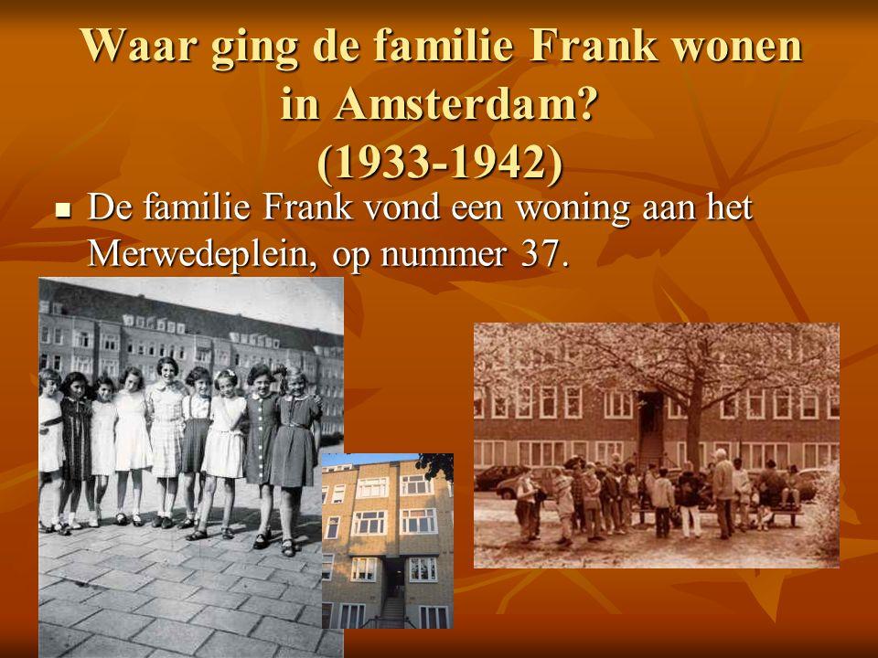 Waar ging de familie Frank wonen in Amsterdam.