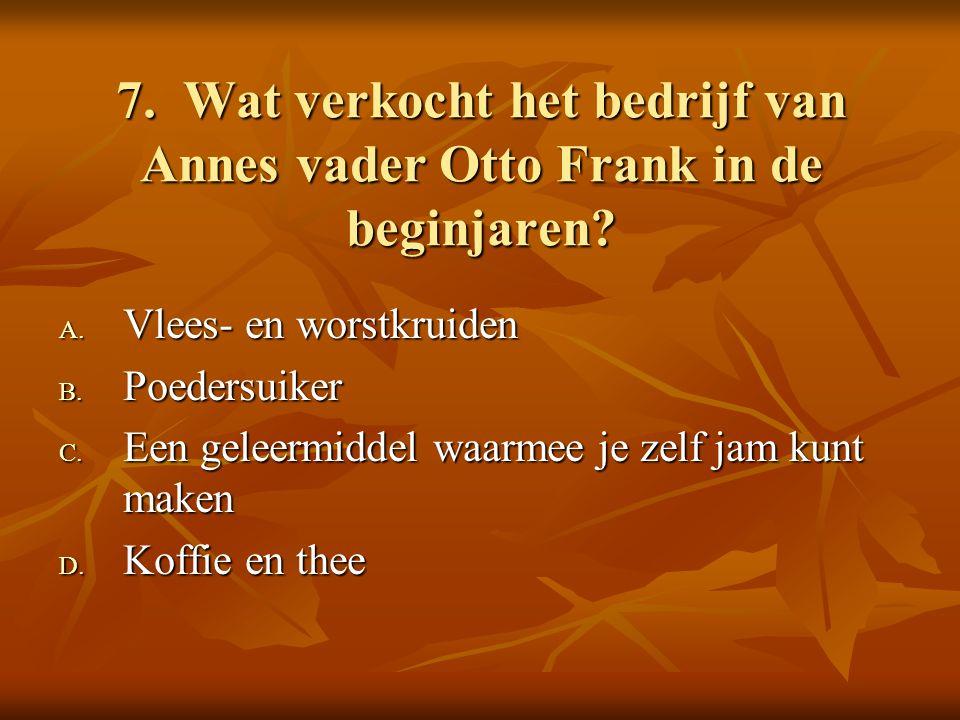7. Wat verkocht het bedrijf van Annes vader Otto Frank in de beginjaren.