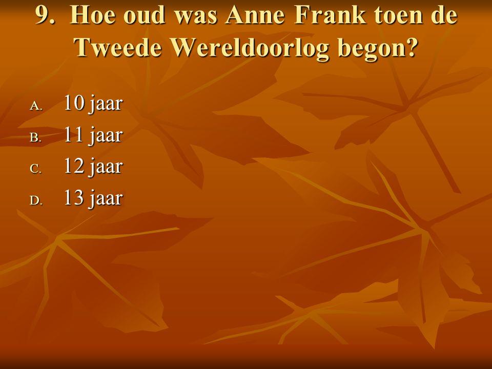9. Hoe oud was Anne Frank toen de Tweede Wereldoorlog begon.