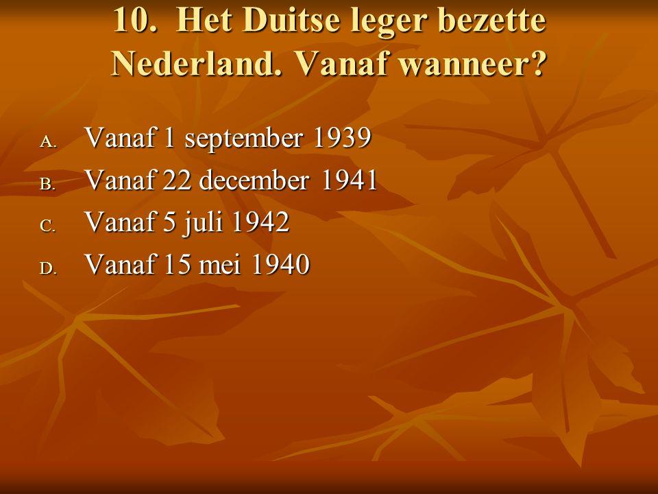 10. Het Duitse leger bezette Nederland. Vanaf wanneer.