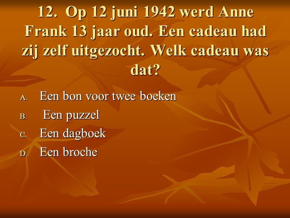 12. Op 12 juni 1942 werd Anne Frank 13 jaar oud. Een cadeau had zij zelf uitgezocht.
