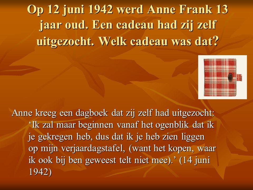 Op 12 juni 1942 werd Anne Frank 13 jaar oud. Een cadeau had zij zelf uitgezocht.