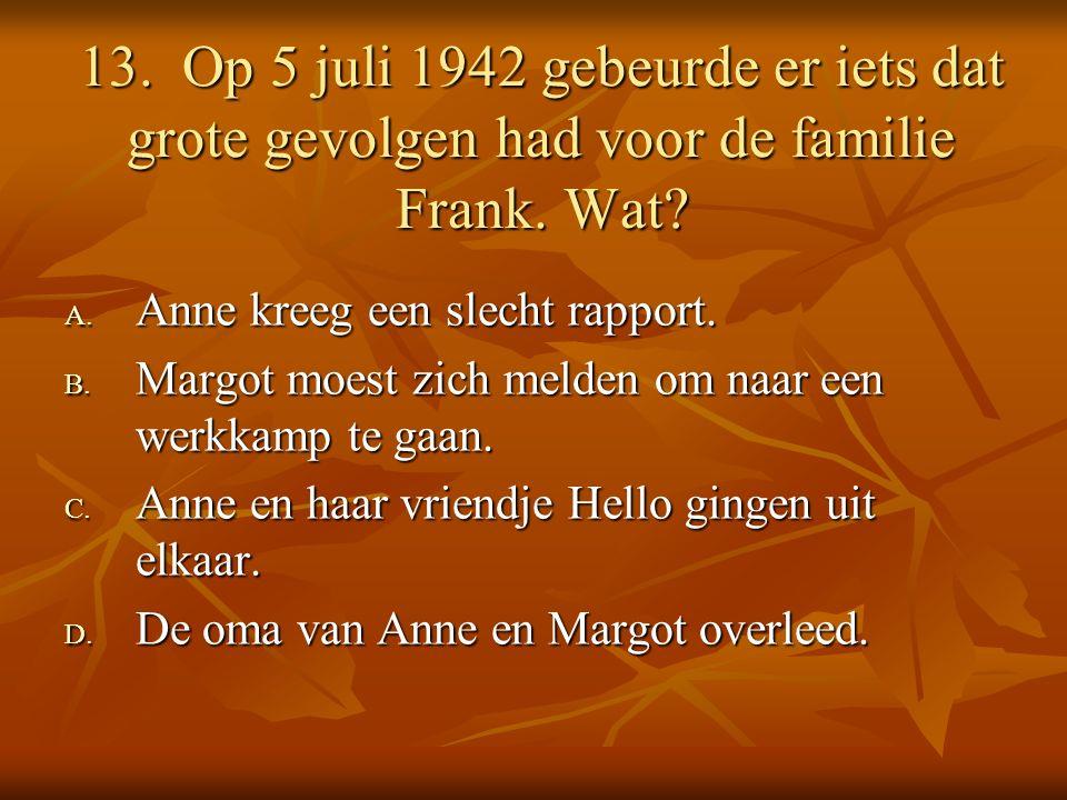 13. Op 5 juli 1942 gebeurde er iets dat grote gevolgen had voor de familie Frank.