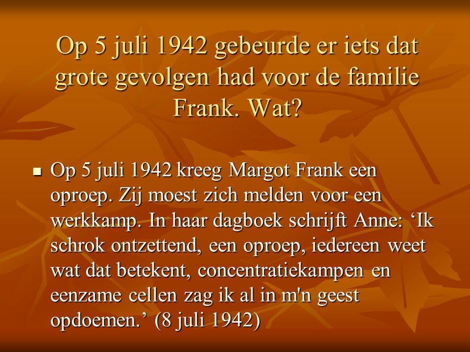 Op 5 juli 1942 gebeurde er iets dat grote gevolgen had voor de familie Frank.