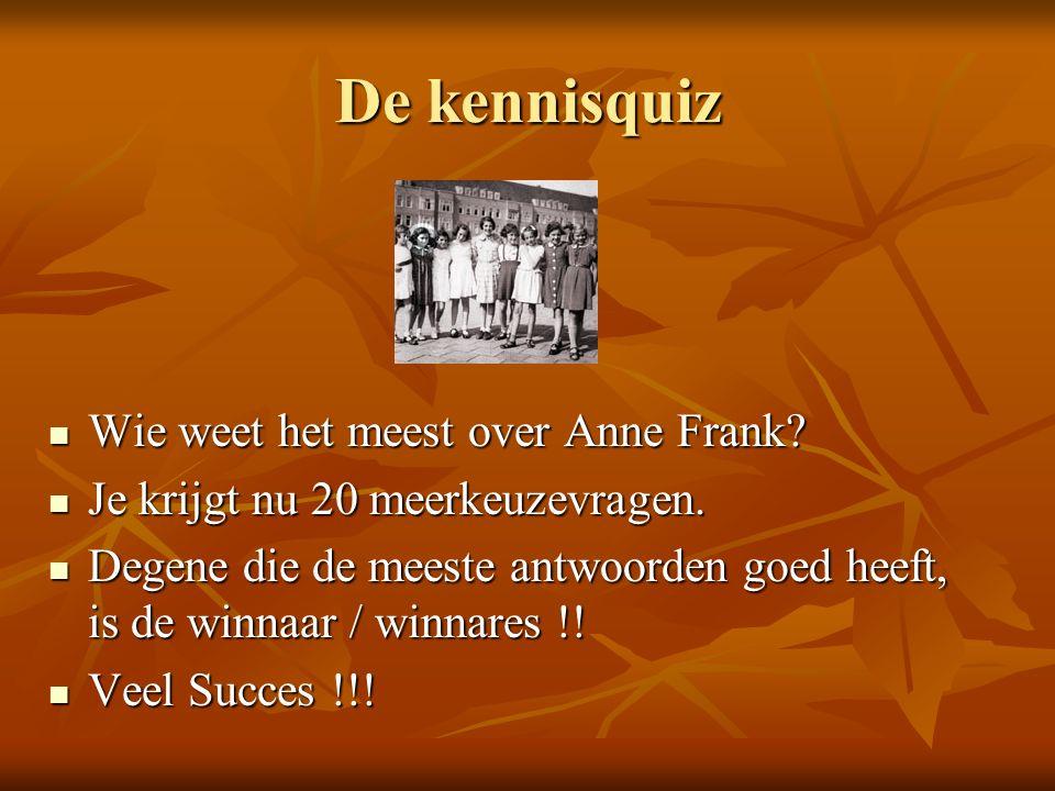 De kennisquiz Wie weet het meest over Anne Frank. Wie weet het meest over Anne Frank.
