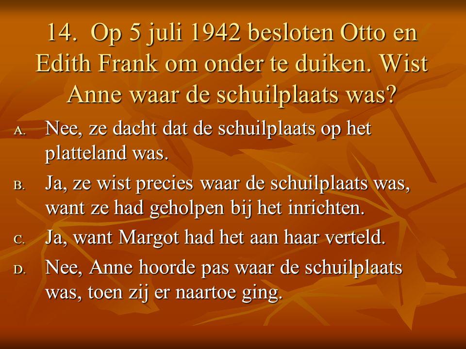 14. Op 5 juli 1942 besloten Otto en Edith Frank om onder te duiken.