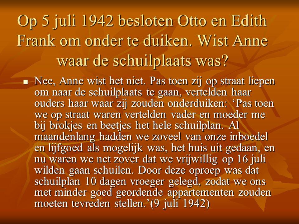 Op 5 juli 1942 besloten Otto en Edith Frank om onder te duiken.