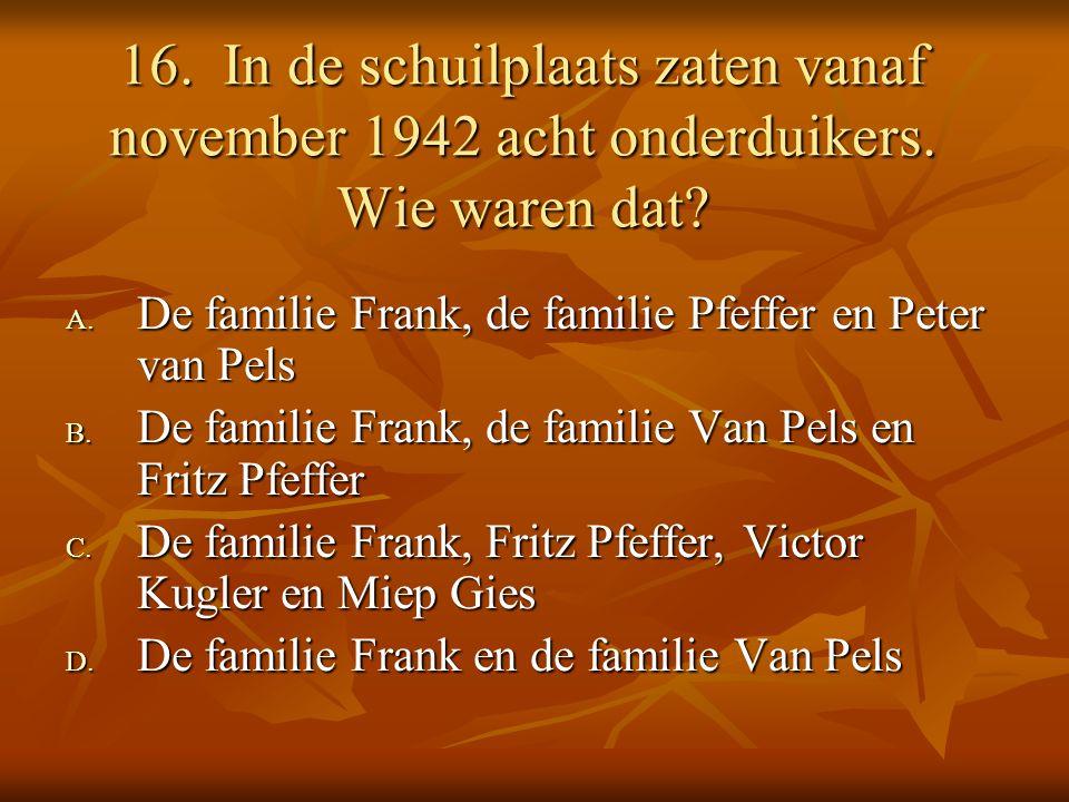 16. In de schuilplaats zaten vanaf november 1942 acht onderduikers.