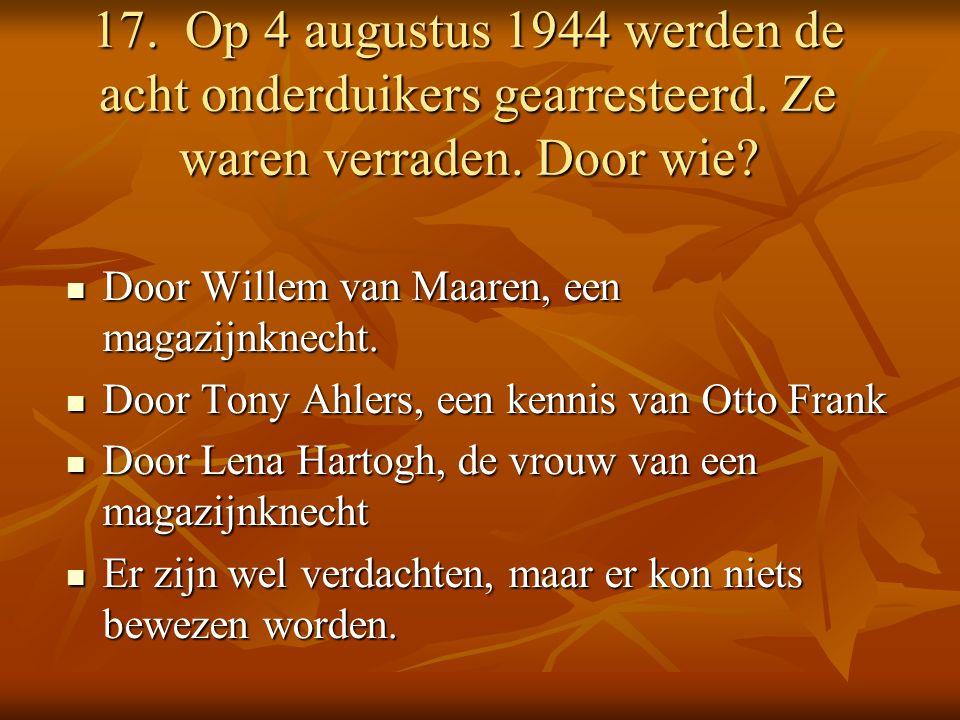17. Op 4 augustus 1944 werden de acht onderduikers gearresteerd.