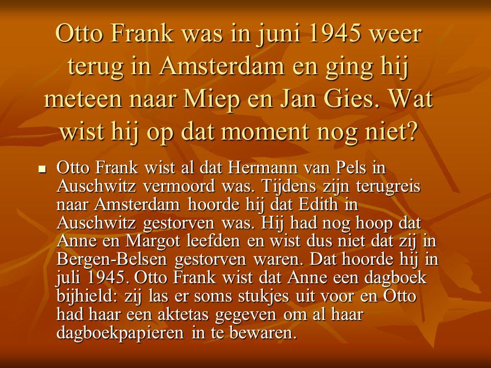 Otto Frank was in juni 1945 weer terug in Amsterdam en ging hij meteen naar Miep en Jan Gies.