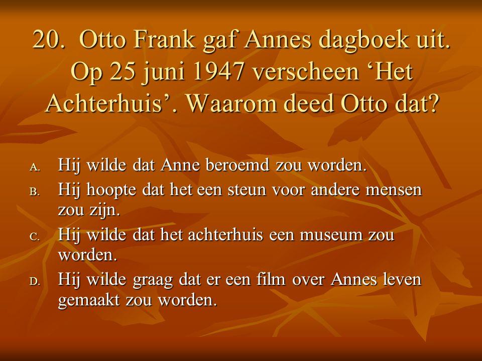 20. Otto Frank gaf Annes dagboek uit. Op 25 juni 1947 verscheen 'Het Achterhuis'.