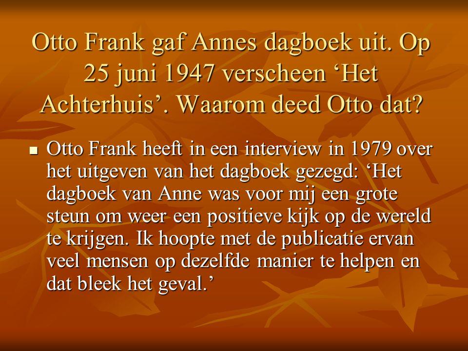 Otto Frank gaf Annes dagboek uit. Op 25 juni 1947 verscheen 'Het Achterhuis'.