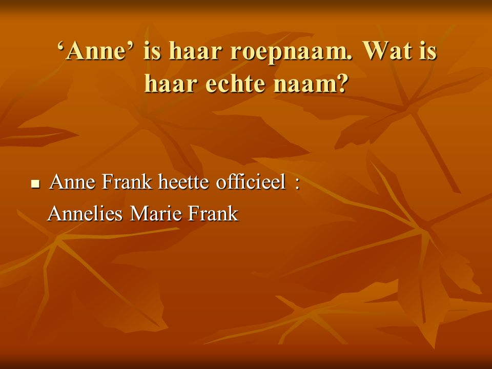 'Anne' is haar roepnaam. Wat is haar echte naam.