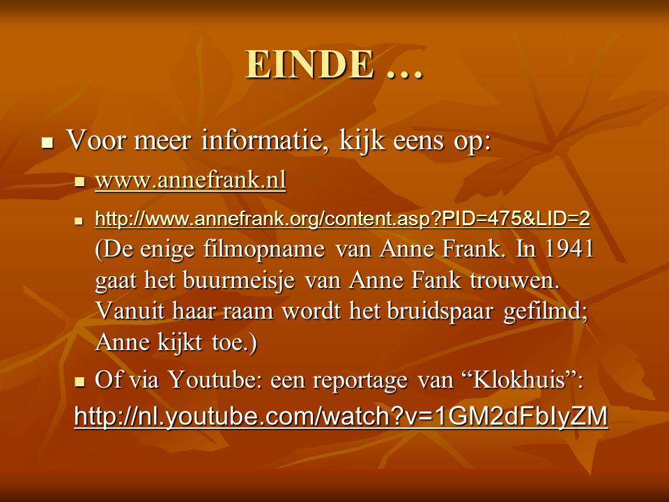 EINDE … Voor meer informatie, kijk eens op: Voor meer informatie, kijk eens op: www.annefrank.nl www.annefrank.nl www.annefrank.nl http://www.annefrank.org/content.asp PID=475&LID=2 (De enige filmopname van Anne Frank.