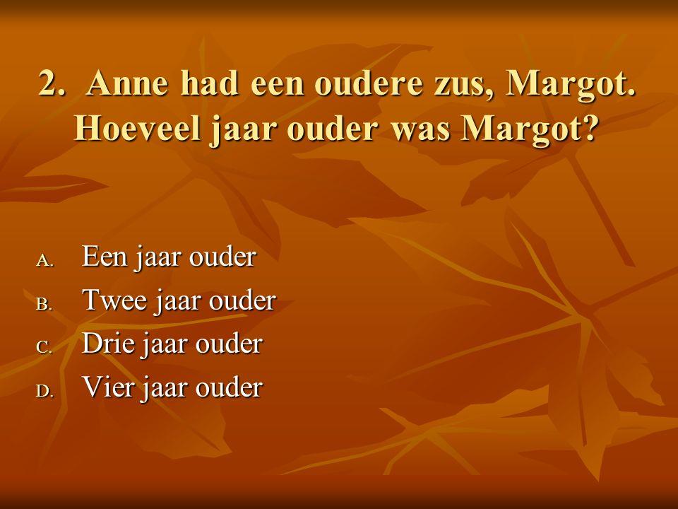 2. Anne had een oudere zus, Margot. Hoeveel jaar ouder was Margot.