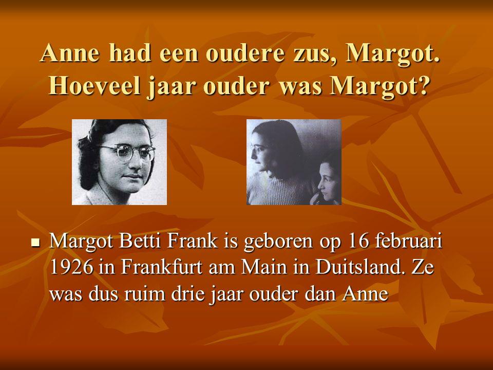 Anne had een oudere zus, Margot. Hoeveel jaar ouder was Margot.