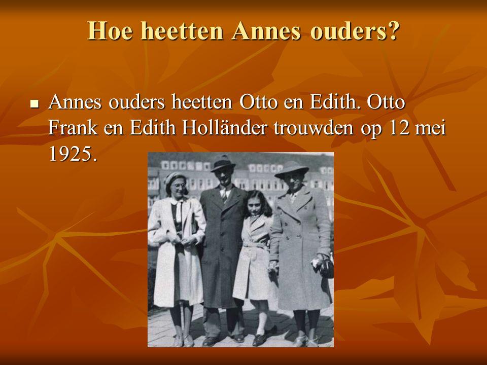 Hoe heetten Annes ouders. Annes ouders heetten Otto en Edith.