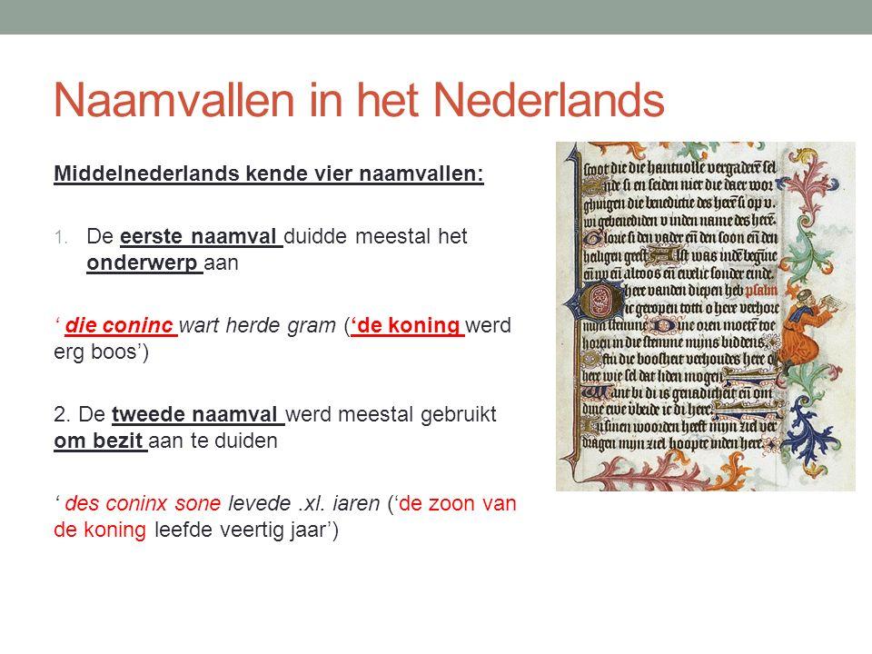 Naamvallen in het Nederlands Middelnederlands kende vier naamvallen: 1.