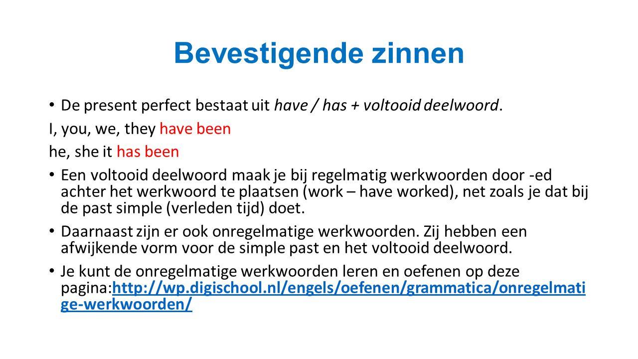 Bevestigende zinnen De present perfect bestaat uit have / has + voltooid deelwoord.