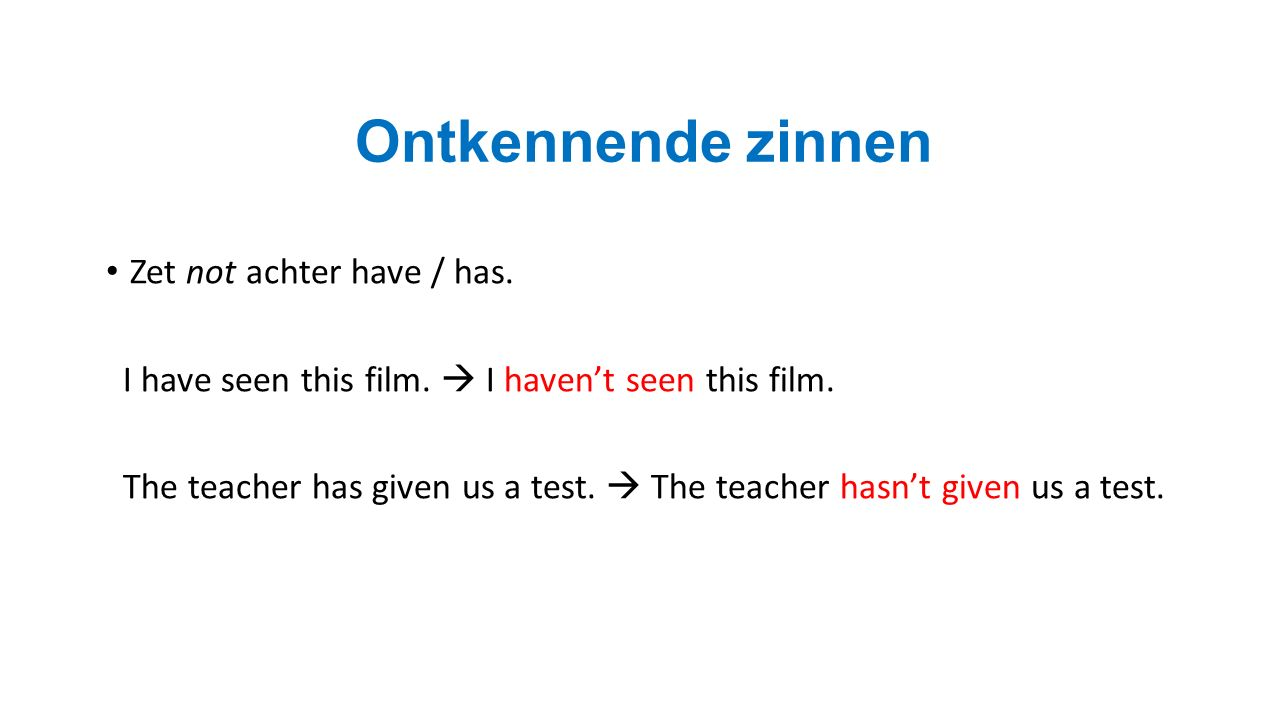 Ontkennende zinnen Zet not achter have / has. I have seen this film.