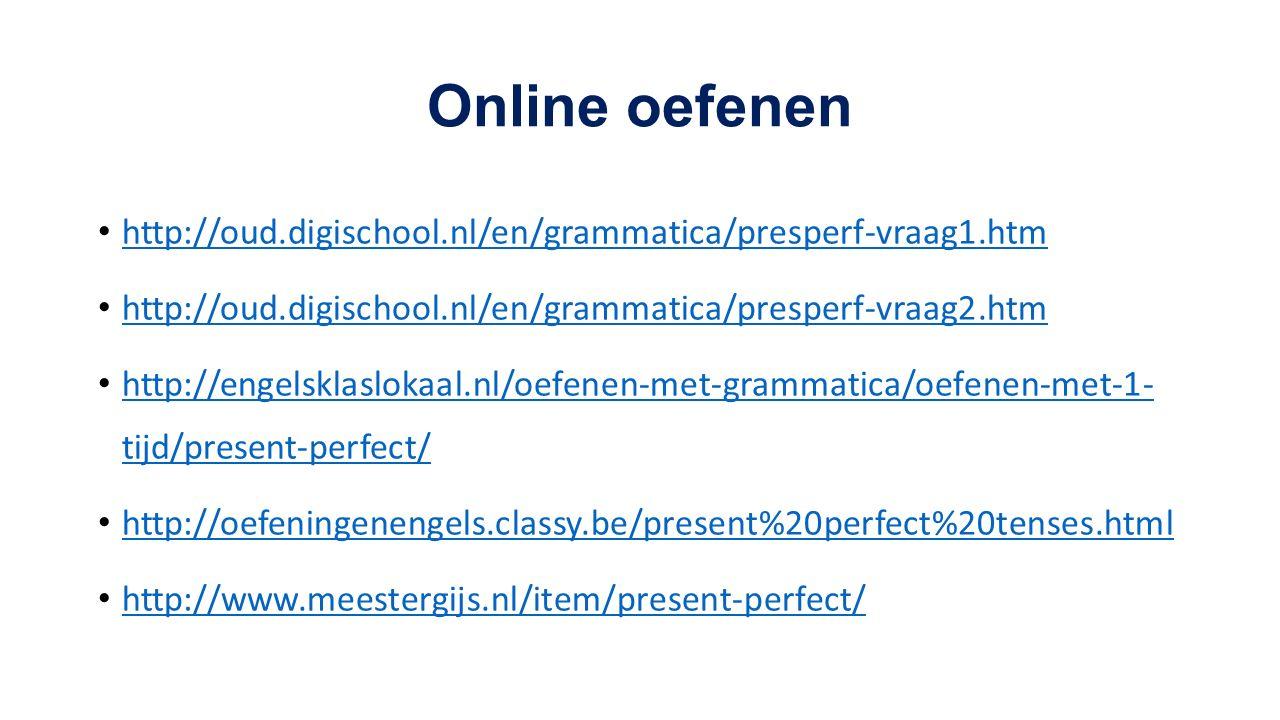 Online oefenen http://oud.digischool.nl/en/grammatica/presperf-vraag1.htm http://oud.digischool.nl/en/grammatica/presperf-vraag2.htm http://engelsklaslokaal.nl/oefenen-met-grammatica/oefenen-met-1- tijd/present-perfect/ http://engelsklaslokaal.nl/oefenen-met-grammatica/oefenen-met-1- tijd/present-perfect/ http://oefeningenengels.classy.be/present%20perfect%20tenses.html http://www.meestergijs.nl/item/present-perfect/