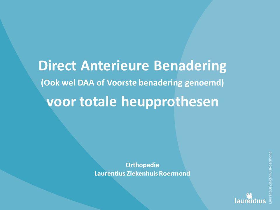 Direct Anterieure Benadering (Ook wel DAA of Voorste benadering genoemd) voor totale heupprothesen Orthopedie Laurentius Ziekenhuis Roermond