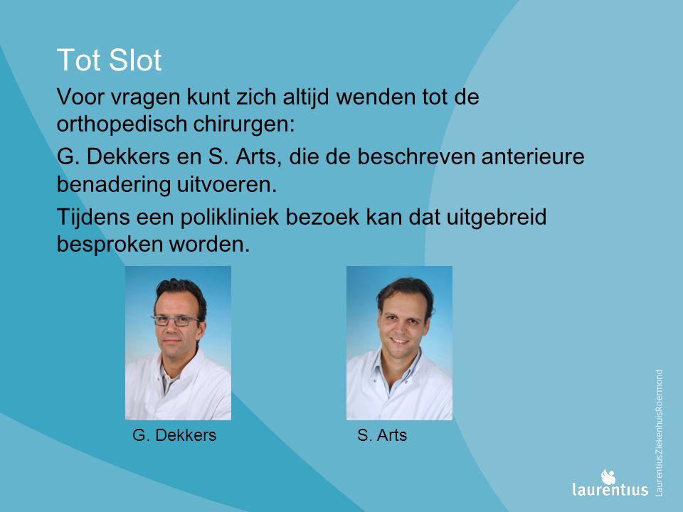 Tot Slot Voor vragen kunt zich altijd wenden tot de orthopedisch chirurgen: G.