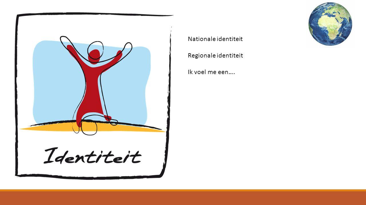 Nationale identiteit Regionale identiteit Ik voel me een….
