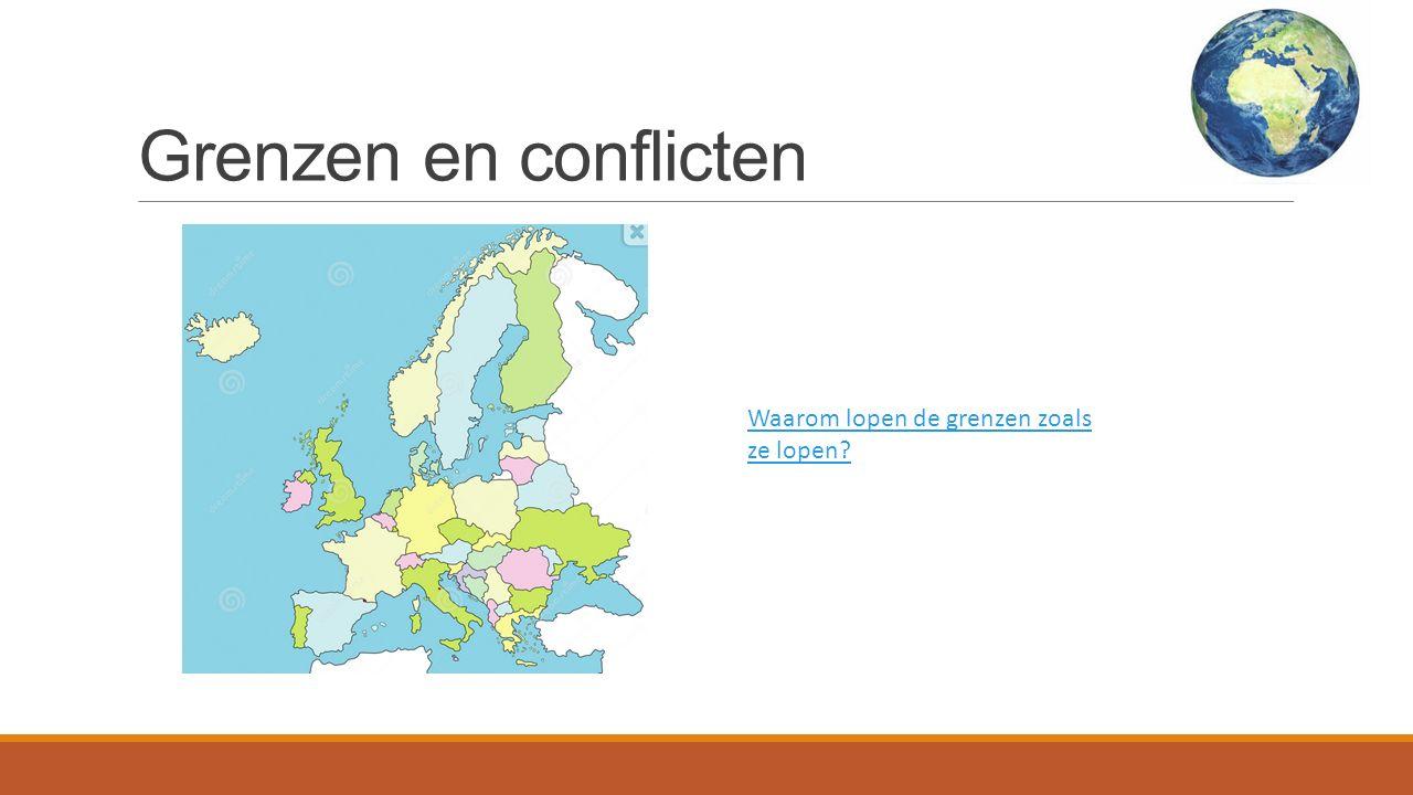 Grenzen en conflicten Waarom lopen de grenzen zoals ze lopen
