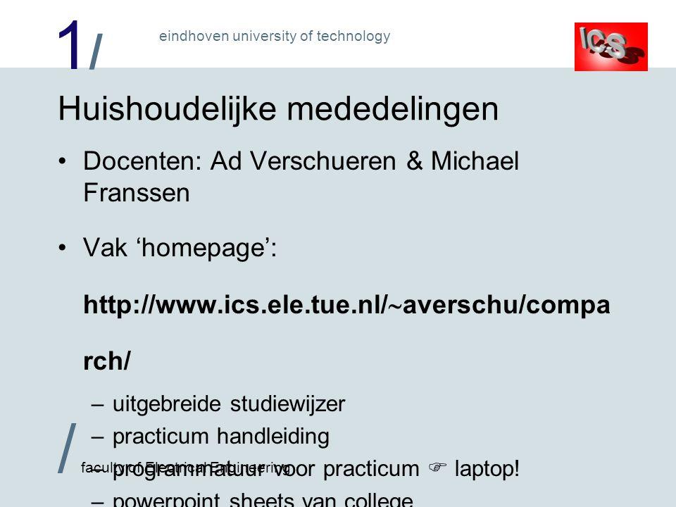 1/1/ / faculty of Electrical Engineering eindhoven university of technology Onderdelen van de cursus College: 2 (INF/TM) of 4 (EIT) uur/week Practicum: 6 x 3 uur (INF/TM) of 5 x 4 uur (EIT) –Zalen EH 9.05 en EH 9.19 –2 studenten per groepje, 1 laptop .