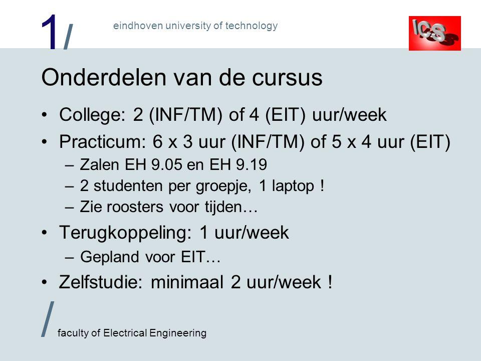 1/1/ / faculty of Electrical Engineering eindhoven university of technology Onderdelen van de cursus College: 2 (INF/TM) of 4 (EIT) uur/week Practicum