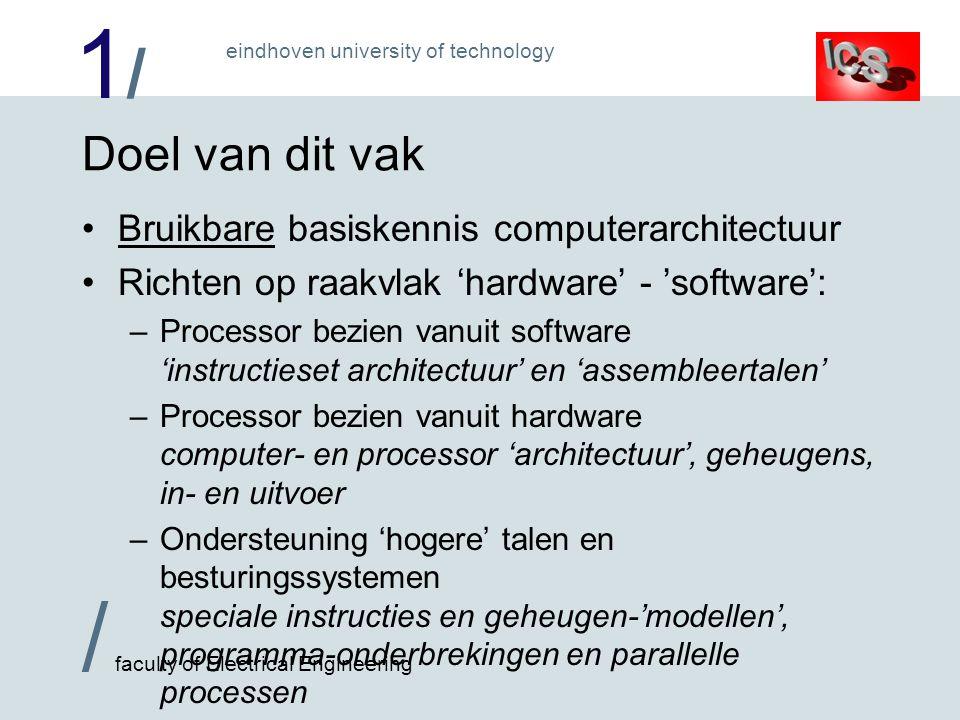 1/1/ / faculty of Electrical Engineering eindhoven university of technology Doel van dit vak Bruikbare basiskennis computerarchitectuur Richten op raa