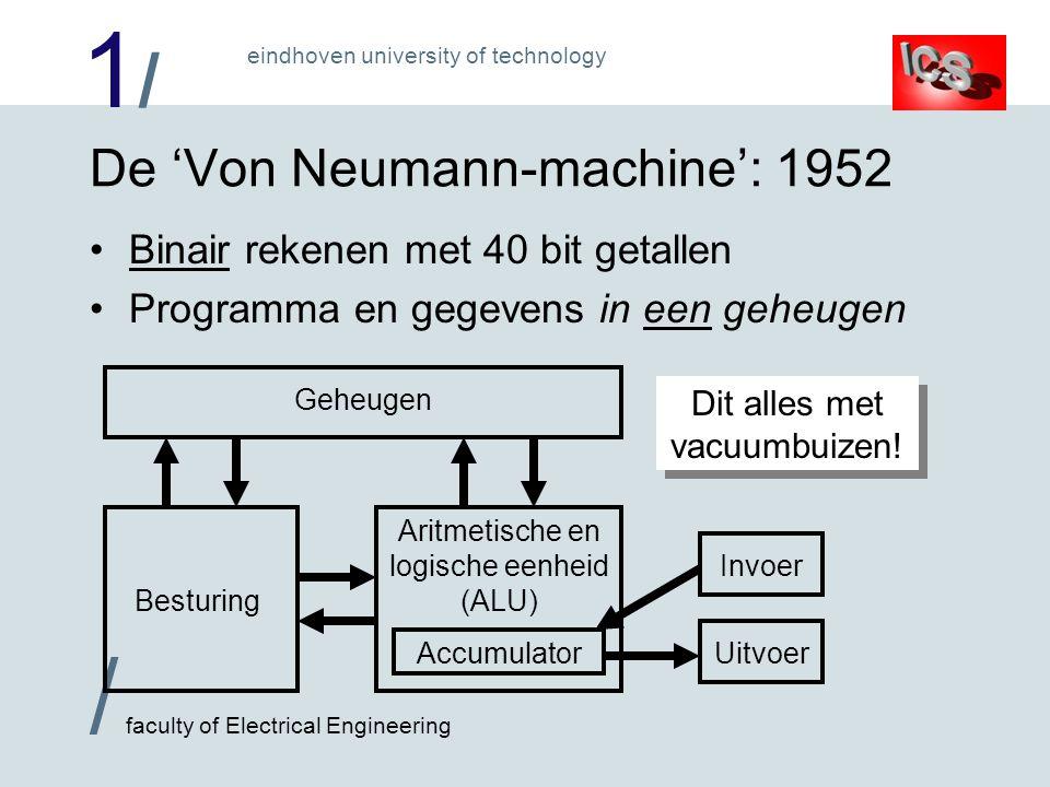 1/1/ / faculty of Electrical Engineering eindhoven university of technology De Von Neumann-machine: 1952 Binair rekenen met 40 bit getallen Programma
