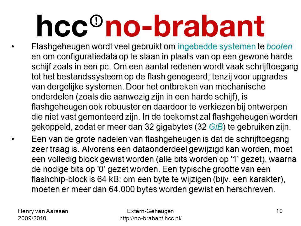 Henry van Aarssen 2009/2010 Extern-Geheugen http://no-brabant.hcc.nl/ 10 Flashgeheugen wordt veel gebruikt om ingebedde systemen te booten en om confi