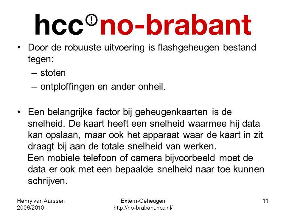 Henry van Aarssen 2009/2010 Extern-Geheugen http://no-brabant.hcc.nl/ 11 Door de robuuste uitvoering is flashgeheugen bestand tegen: –stoten –ontploff