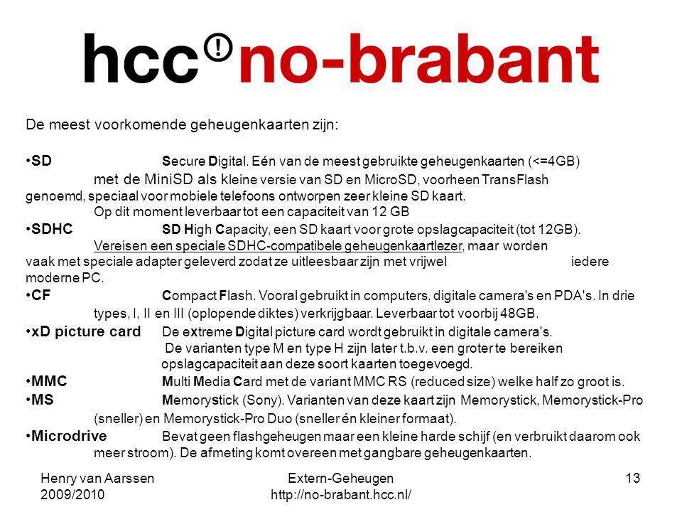 Henry van Aarssen 2009/2010 Extern-Geheugen http://no-brabant.hcc.nl/ 13 De meest voorkomende geheugenkaarten zijn: SD Secure Digital. Eén van de mees