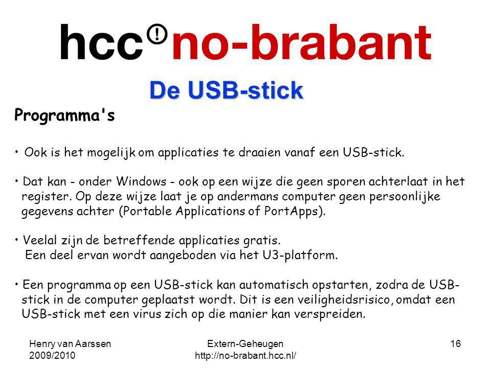 Henry van Aarssen 2009/2010 Extern-Geheugen http://no-brabant.hcc.nl/ 16 Programma's Ook is het mogelijk om applicaties te draaien vanaf een USB-stick