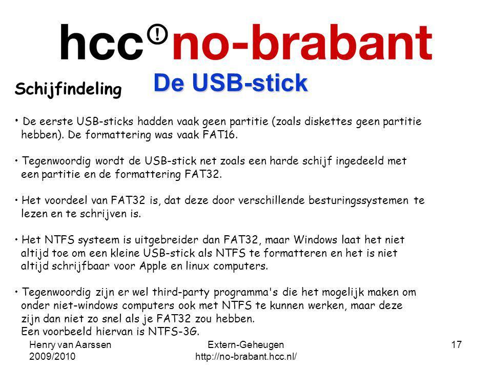 Henry van Aarssen 2009/2010 Extern-Geheugen http://no-brabant.hcc.nl/ 17 Schijfindeling De eerste USB-sticks hadden vaak geen partitie (zoals diskette